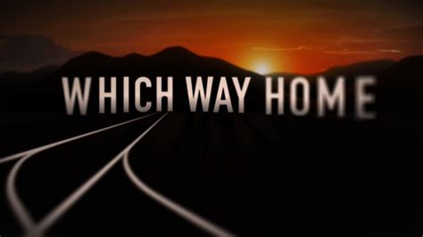 quot which way home quot trailer on vimeo