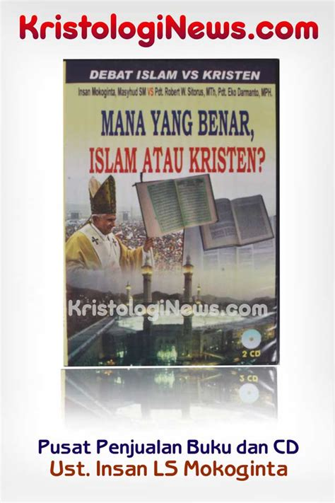 Buku Relasi Damai Islam Dan Kristen mana yang benar islam atau kristen kristologi debat islam kristen buku insan mokoginta