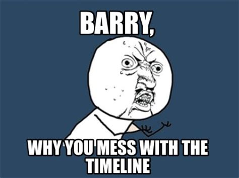 Mess Meme - meme creator barry why you mess with the timeline meme