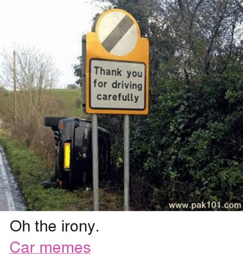 Irony Meme - thank you for driving carefully wwwpak 101com oh the irony
