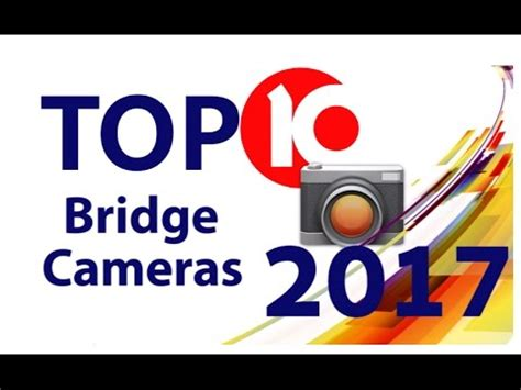 top10 bridge cameras 2017 expanding opportunities | doovi