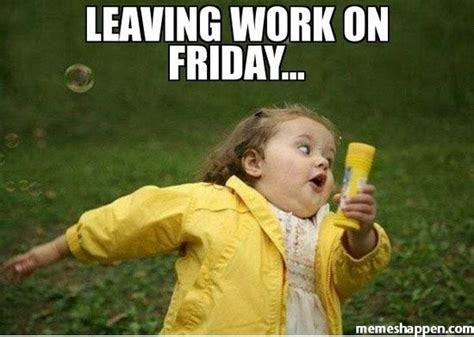 Finish Work Meme - leaving work on friday memes quotes pinterest friday