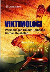Viktimologi Dalam Sistem Peradilan Pidana viktimologi perlindungan hukum terhadap korban kejahatan