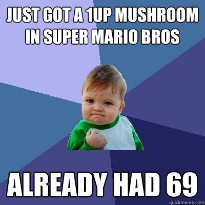 Mushroom Meme - just got a 1up mushroom in super mario bros already had 69