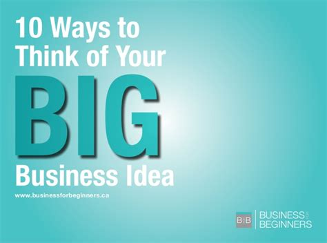 Why Think Businesses Are A Idea by 10 Ways To Think Of Your Next Big Business Idea