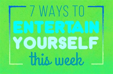 7 Ways To Entertain Your This Summer by 7 Ways To Entertain Yourself This Weekend