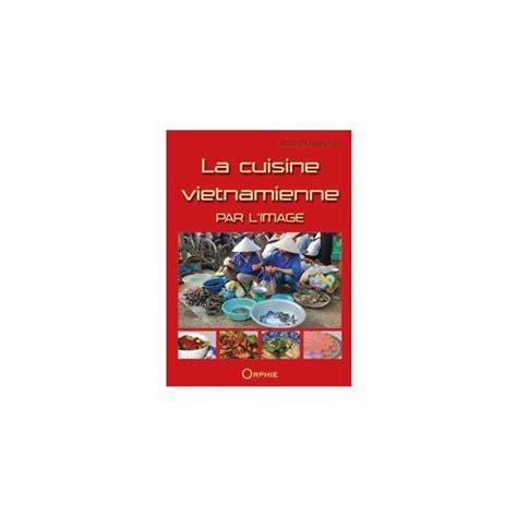 la cuisine r騏nionnaise par l image la cuisine vietnamienne par l image librairie gourmande