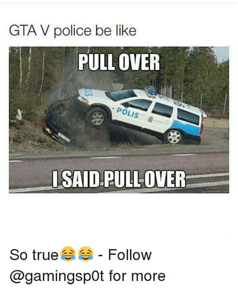 Gta 5 Memes - gta v police be like pullover polis said pullover quick