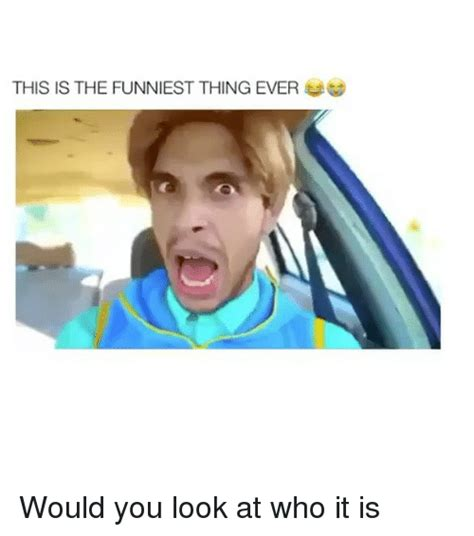 The Funniest Memes Ever - 25 best memes about funniest thing ever funniest thing