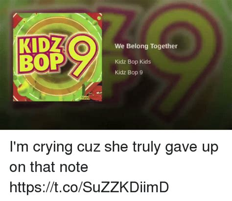 Kidz Bop Meme - we belong together kidz bop kids kidz bop9 i m crying cuz