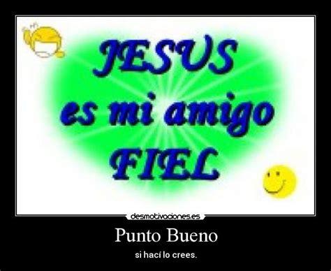 imagenes de jesus mi fiel amigo punto bueno desmotivaciones