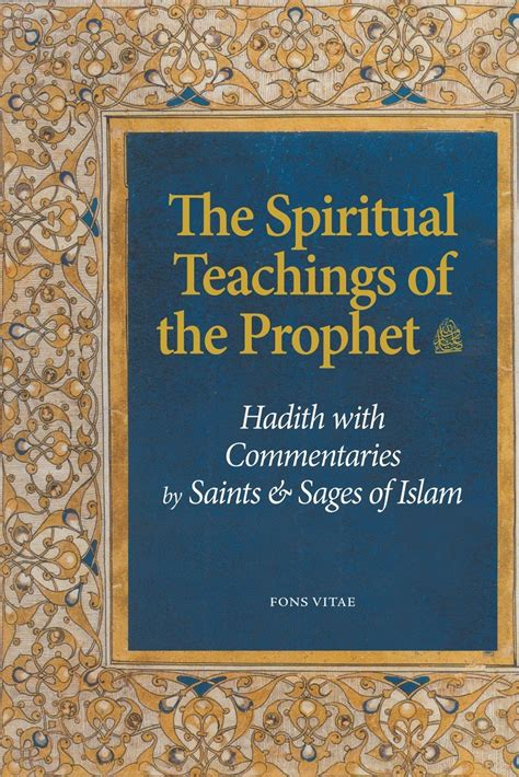 the spiritual teachings of the spiritual teachings of the prophet hadith with commentaries by saints sages of islam