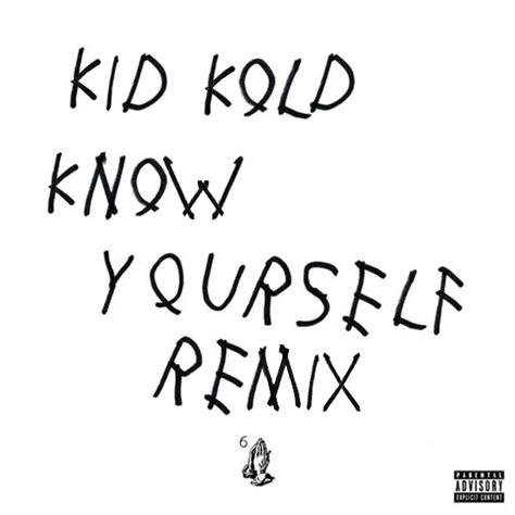 drake know yourself lyrics kold know yourself remix lyrics genius lyrics