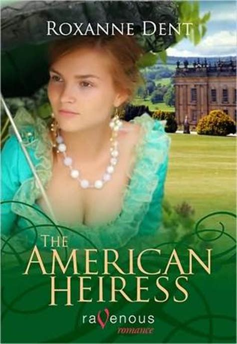 the american heiress a novel books the american heiress by roxanne dent reviews discussion