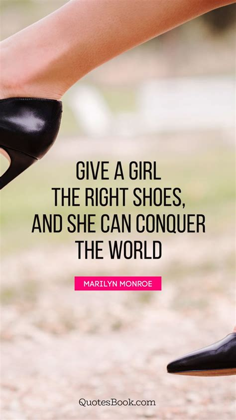 give the the right shoes and she can give a the right shoes and she can conquer the world