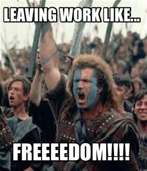 Leaving Work Meme - meme creator leaving work like freeeedom meme