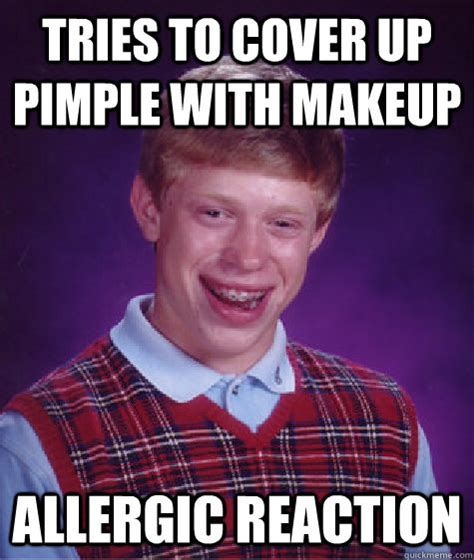 Pimple Meme - tries to cover up pimple with makeup allergic reaction