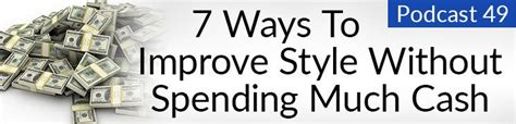 7 Ways To Improve Your Style by Style Podcast 49 7 Ways To Improve Your Style Without