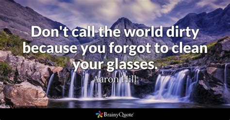 my house is so dirty i don t even know where to start to glasses quotes brainyquote