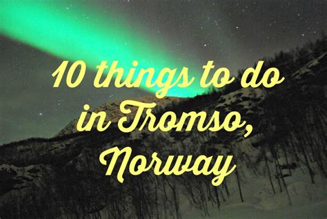what to do for 10 things to do in tromso