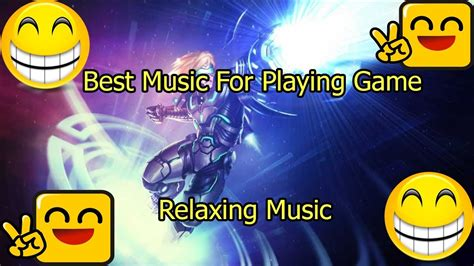 best music for relaxing best music for playing game relaxing music league of