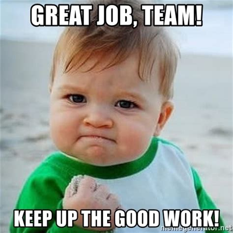 Great Job Meme - great job team keep up the good work baby fist pump