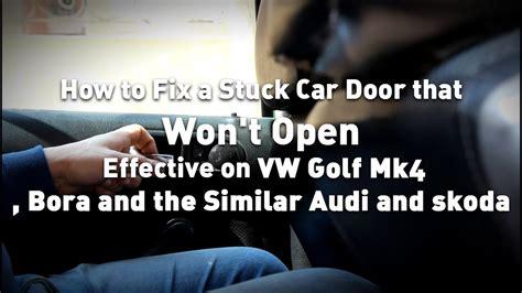 how to fix a stuck car door how to fix a stuck car door that won t open effective on