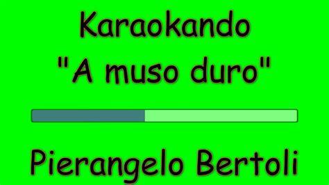 a muso duro testo karaoke italiano a muso duro pierangelo bertoli