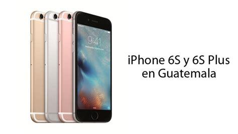 precios iphone 6s y 6s plus en guatemala