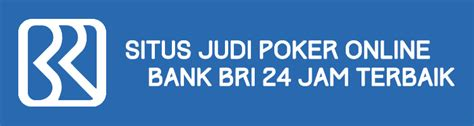 Kumpulan Situs Judi Poker Online Bank BRI 24 Jam Terbaik   2Kartu