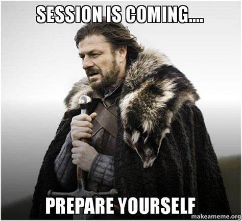 Make A Brace Yourself Meme - session is coming prepare yourself brace yourself