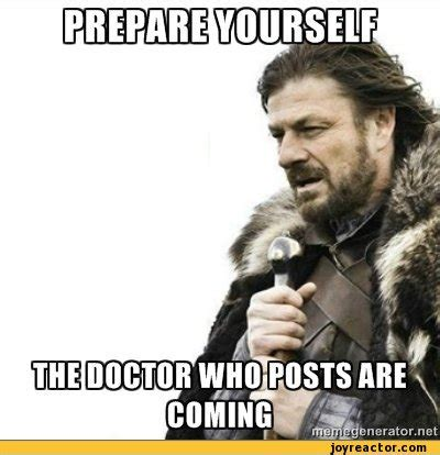 Prepare Yourself Meme - prepare yourself doctor who brace yourselves