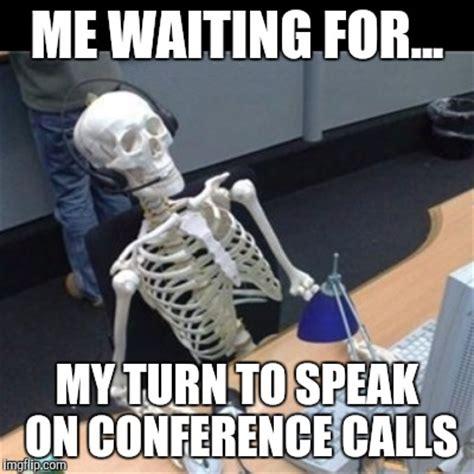 youre   speak  conference calls imgflip