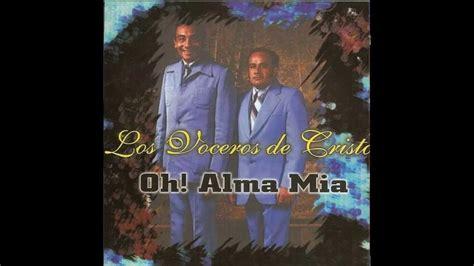 los voceros de cristo los voceros de cristo oh alma mia cd completo youtube