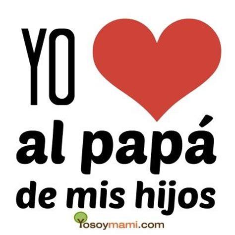 imagenes te amo papa yo amo al pap 225 de mis hijos yosoymami com quotes
