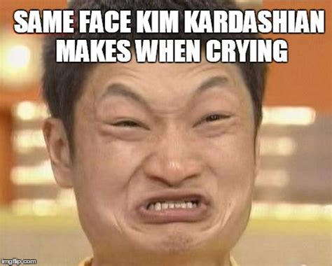Kim Kardashian Crying Meme - impossibru guy original meme imgflip