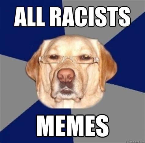 Funny Racist Memes - all racists memes racist dog memes