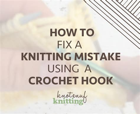 how to fix knitting how to fix a knitting mistake using a crochet hook