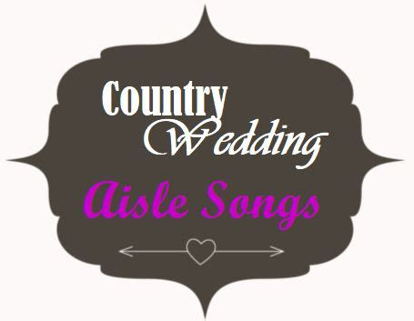 Wedding Aisle Songs Emotional by Country Wedding Aisle Songs Outside The Box Wedding