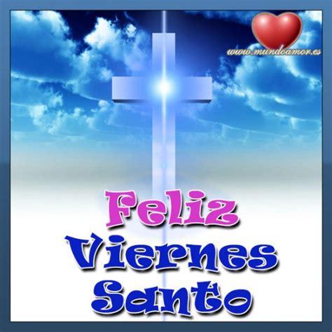 imagenes y mensajes viernes santo un lindo mensaje de viernes santo cale 241 os cali