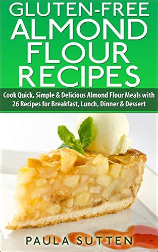 complete almond flour cookbook 30 delicious ways to incorporate almond flour in regular meals books cookbooks list the best selling quot gluten free quot cookbooks