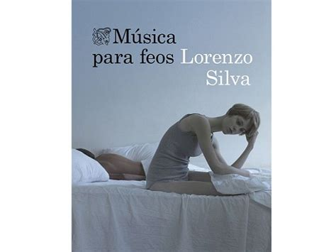 msica para feos ebiblioteca org m 250 sica para feos escrito por lorenzo silva