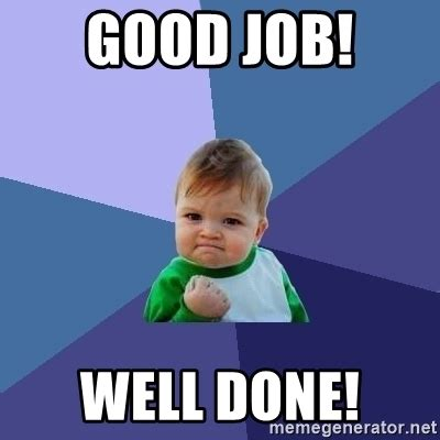 Job Well Done Meme - good job well done success kid meme generator