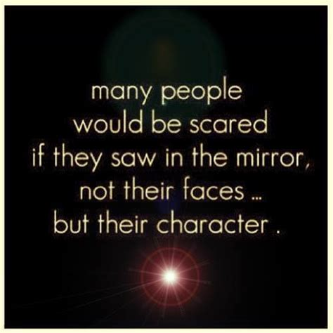 would u be my quotes many would be scared if they saw in the mirror not