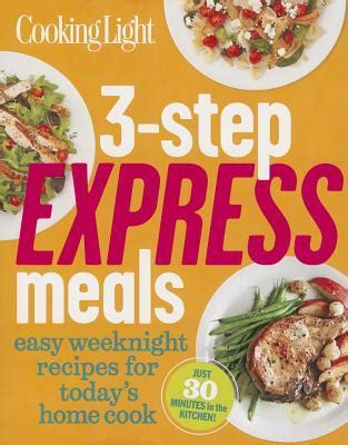 cooking light magazine reviews cooking light 3 step express meals easy weeknight recipes