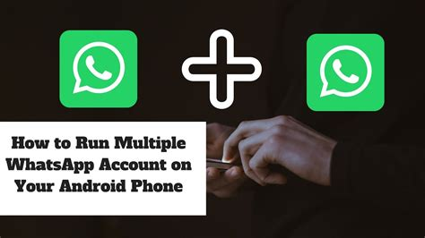 run multiple whatsapp accounts in one android phone how to run multiple whatsapp account on your android phone
