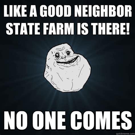 State Farm Meme - state farm like a good neighbor affordable car insurance
