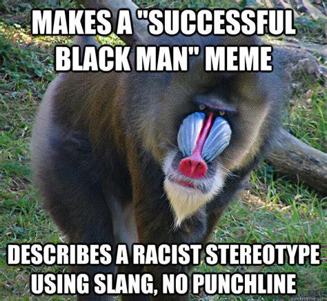 Meme Slang - makes a quot successful black man quot meme describes a racist