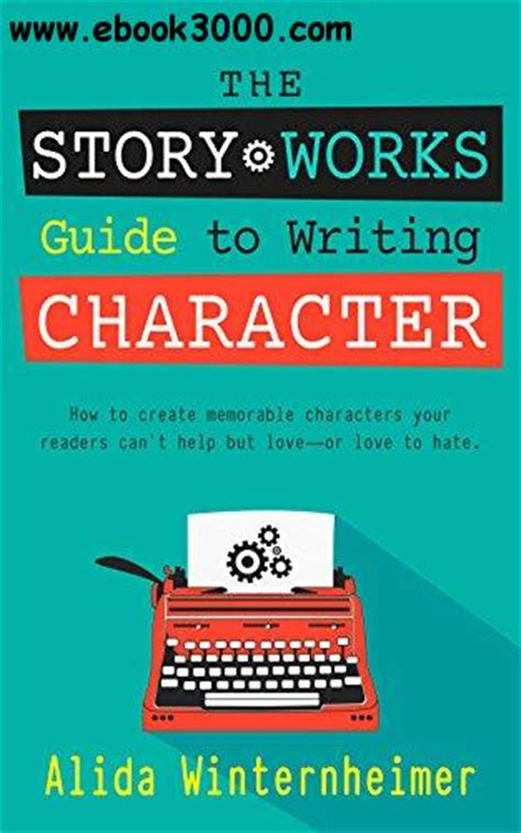 narrative coaching the definitive guide to bringing new stories to books the story works guide to writing character how to create