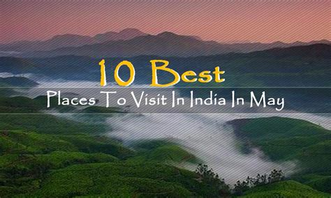 top 10 best places to visit in 10 best places to visit in india in may